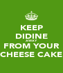 KEEP DIDINE AWAY FROM YOUR CHEESE CAKE - Personalised Poster A4 size
