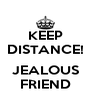 KEEP DISTANCE!  JEALOUS FRIEND - Personalised Poster A4 size