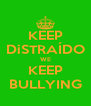 KEEP DiSTRAÍDO WE KEEP BULLYING - Personalised Poster A4 size