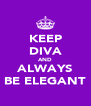 KEEP DIVA AND ALWAYS BE ELEGANT - Personalised Poster A4 size