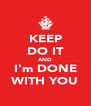KEEP DO IT AND I'm DONE WITH YOU - Personalised Poster A4 size