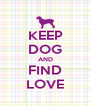 KEEP DOG AND FIND LOVE - Personalised Poster A4 size