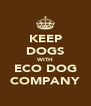KEEP DOGS WITH ECO DOG COMPANY - Personalised Poster A4 size
