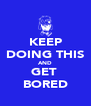 KEEP DOING THIS AND GET  BORED - Personalised Poster A4 size