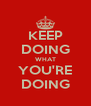 KEEP DOING WHAT YOU'RE DOING - Personalised Poster A4 size