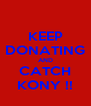 KEEP DONATING AND CATCH KONY !! - Personalised Poster A4 size