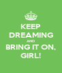KEEP DREAMING AND BRING IT ON, GIRL! - Personalised Poster A4 size