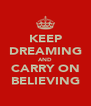 KEEP DREAMING AND CARRY ON BELIEVING - Personalised Poster A4 size