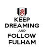 KEEP DREAMING AND FOLLOW FULHAM - Personalised Poster A4 size