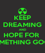 KEEP DREAMING AND HOPE FOR  SOMETHING GOOD - Personalised Poster A4 size
