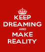 KEEP DREAMING AND MAKE REALITY - Personalised Poster A4 size