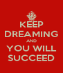 KEEP DREAMING AND YOU WILL SUCCEED - Personalised Poster A4 size