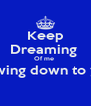 Keep Dreaming  Of me  Bowing down to you  - Personalised Poster A4 size