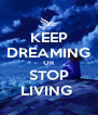 KEEP DREAMING OR STOP LIVING  - Personalised Poster A4 size