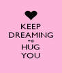 KEEP DREAMING TO HUG YOU - Personalised Poster A4 size
