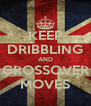 KEEP DRIBBLING AND CROSSOVER MOVES - Personalised Poster A4 size
