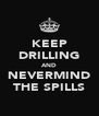 KEEP DRILLING AND NEVERMIND THE SPILLS - Personalised Poster A4 size