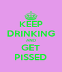 KEEP DRINKING AND GET PISSED - Personalised Poster A4 size