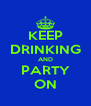 KEEP DRINKING AND PARTY ON - Personalised Poster A4 size