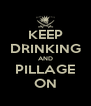KEEP DRINKING AND PILLAGE ON - Personalised Poster A4 size