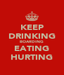 KEEP DRINKING BOARDING EATING HURTING - Personalised Poster A4 size