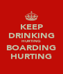 KEEP DRINKING HURTING BOARDING HURTING - Personalised Poster A4 size