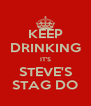 KEEP DRINKING IT'S STEVE'S STAG DO - Personalised Poster A4 size