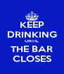 KEEP DRINKING UNTIL THE BAR CLOSES - Personalised Poster A4 size