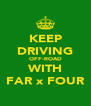 KEEP DRIVING OFF-ROAD WITH FAR x FOUR - Personalised Poster A4 size