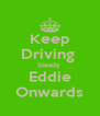 Keep Driving  Steady  Eddie Onwards - Personalised Poster A4 size