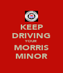 KEEP DRIVING YOUR MORRIS MINOR - Personalised Poster A4 size