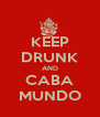 KEEP DRUNK AND CABA MUNDO - Personalised Poster A4 size