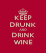 KEEP DRUNK AND DRINK WINE - Personalised Poster A4 size