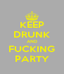 KEEP DRUNK AND FUCKING PARTY - Personalised Poster A4 size