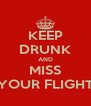 KEEP DRUNK AND MISS YOUR FLIGHT - Personalised Poster A4 size