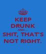 KEEP DRUNK AND... SHIT, THAT'S NOT RIGHT. - Personalised Poster A4 size