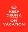 KEEP DRUNK YOU ARE ON VACATION - Personalised Poster A4 size