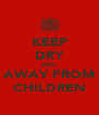 KEEP DRY AND AWAY FROM CHILDREN - Personalised Poster A4 size