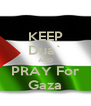 KEEP Dua` AND PRAY For Gaza - Personalised Poster A4 size