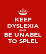 KEEP DYSLEXIA AND BE UNABEL TO SPLEL - Personalised Poster A4 size
