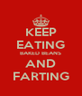 KEEP EATING BAKED BEANS AND FARTING - Personalised Poster A4 size