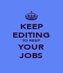 KEEP EDITING TO KEEP YOUR JOBS - Personalised Poster A4 size