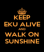 KEEP EKU ALIVE AND WALK ON SUNSHINE - Personalised Poster A4 size