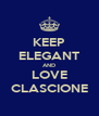 KEEP ELEGANT AND LOVE CLASCIONE - Personalised Poster A4 size