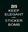 KEEP ELEGANT LIKE  STICKER BOMB - Personalised Poster A4 size