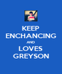 KEEP ENCHANCING AND LOVES GREYSON - Personalised Poster A4 size