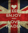 KEEP ENJOY AND LOVE NADIA - Personalised Poster A4 size
