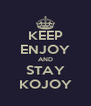 KEEP ENJOY AND STAY KOJOY - Personalised Poster A4 size