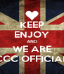 KEEP ENJOY AND WE ARE CCC OFFICIAL - Personalised Poster A4 size