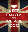 KEEP ENJOY AND WE ARE CCC - Personalised Poster A4 size